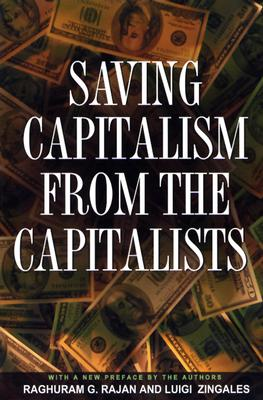Saving Capitalism From The Capitalists By Rajan, Raghuram G./ Zingales, Luigi