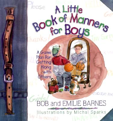 A Little Book of Manners for Boys By Barnes, Bob/ Barnes, Emilie/ Walkup, Janna C./ Sparks, Michal (ILT)